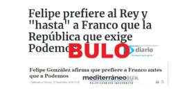 No, Felipe González no ha dicho que prefiera a Franco antes que a Podemos